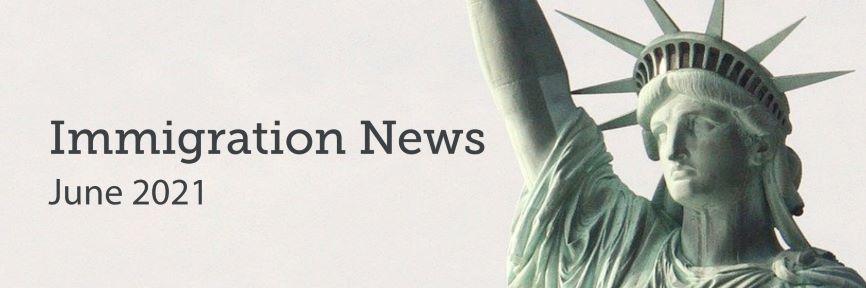 Immigration News June 2021